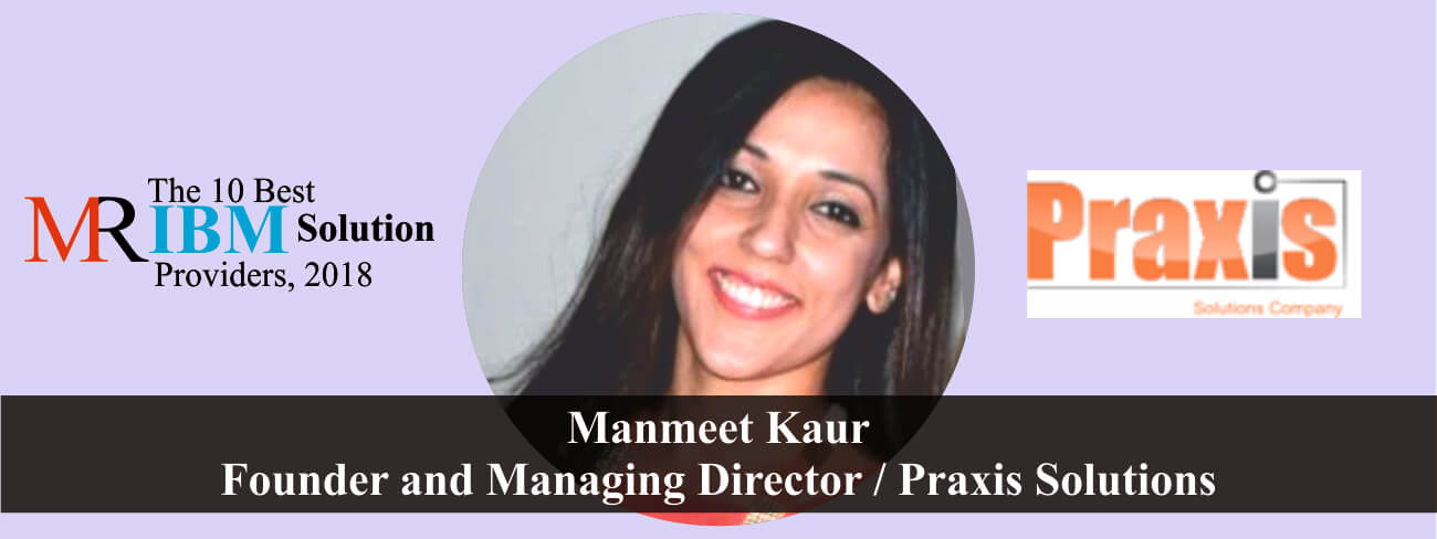 Manmeet Kaur, Founder and Managing Director of Praxis Solutions