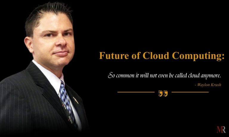 Future of Cloud Computing By Waylon Krush
