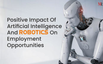Positive Impact Of Artificial Intelligence And Robotics On Employment Opportunities
