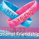 5 Things To Do On This International Friendship's Day